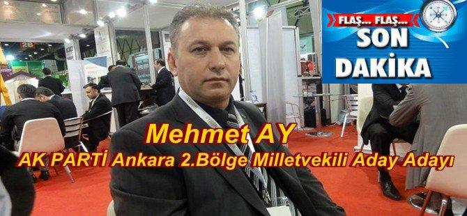 Flaşh Haber; Mehmet AY Ak Partiden  Ankara 2.Bölge Milletvekili Aday Adayı