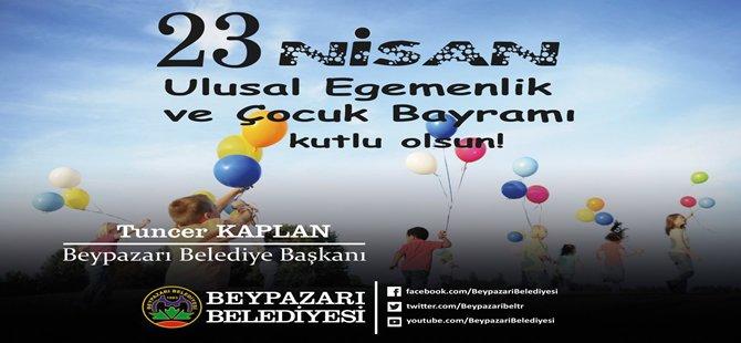 Beypazarı Belediye Başkanı Tuncer Kaplan 23 Nisan Ulusal Egemenlik ve Çocuk Bayram Mesajı