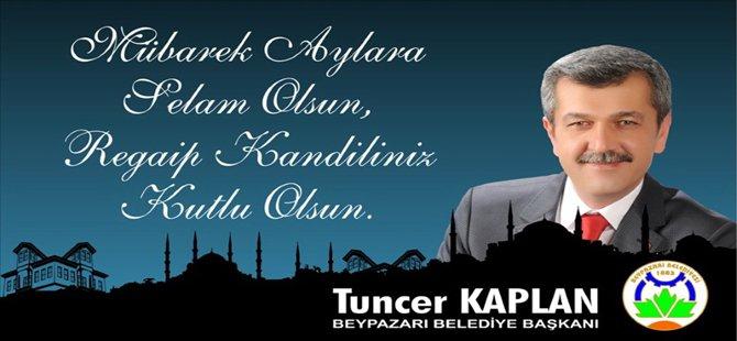 Beypazarı Belediye başkanı Tuncer Kaplan'ın Regaip Kandil Mesajı