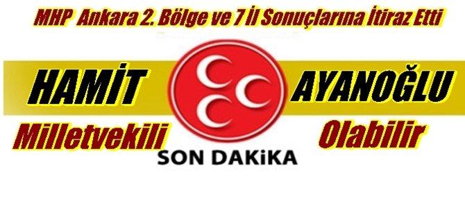 MHP Ankara 2. Bölge ve 7 İl Seçim Sonuçlarına İtiraz Etti Hamit AYANOĞLU Milletvekili Olabilir