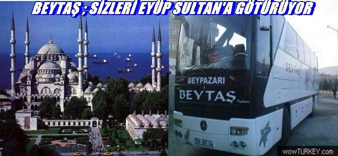 BEYTAŞ Beypazarı'ndan EYÜP SULTAN'a 4 Temmuz Cumartesi TUR Düzenliyor