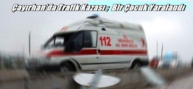 Çayırhan'da Trafik Kazasında Bir Çocuk Yaralandı