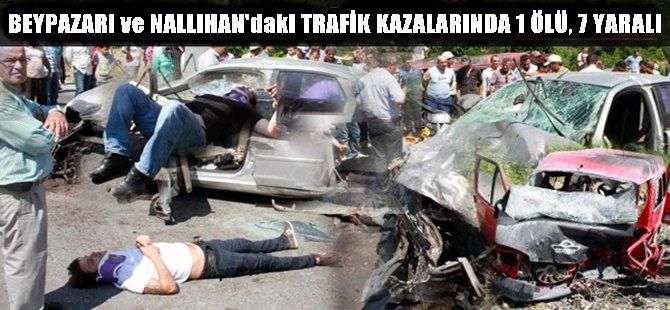 BEYPAZARI ve NALLIHAN'daki TRAFİK KAZALARINDA 1 ÖLÜ, 7 YARALI