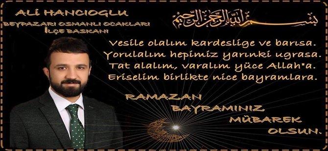 Beypazarı Osmanlı Ocakları ilçe başkanı Ali HANCIOĞLU'nun Ramazan Bayram Mesajı