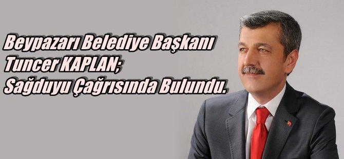 Beypazarı Belediye Başkanı Tuncer KAPLAN Sağduyu Çağrısında Bulundu