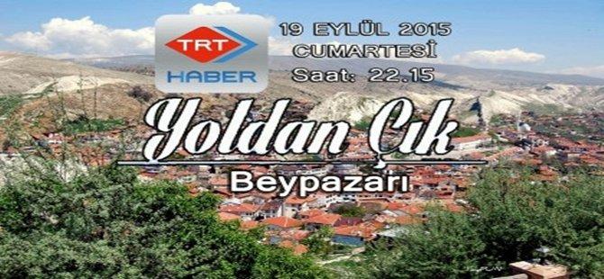 """""""YOLDAN ÇIK BEYPAZARI""""  19 EYLÜL CUMARTESİ AKŞAMI SAAT: 22.15'TE TRT HABER'DE"""