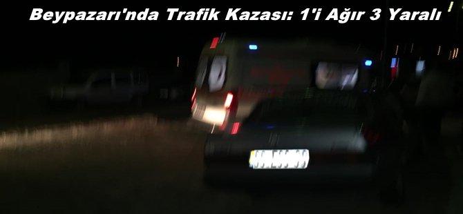 Beypazarı Ilıman Mevkinde Trafik Kazası; 1'i Ağır 3 Yaralı