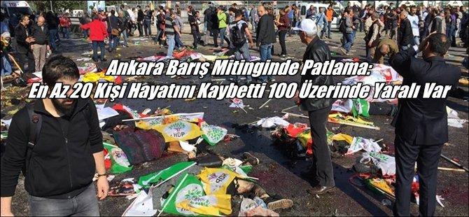 Ankara Barış Mitinginde Patlama; En Az 20 Kişi Hayatını Kaybetti 100 Üzerinde Yaralı Var