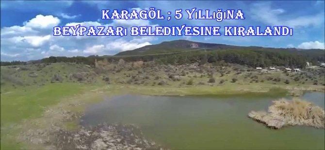 KARAGÖL ; Beypazarı Belediyesi Sayesinde Hayat Bulacak