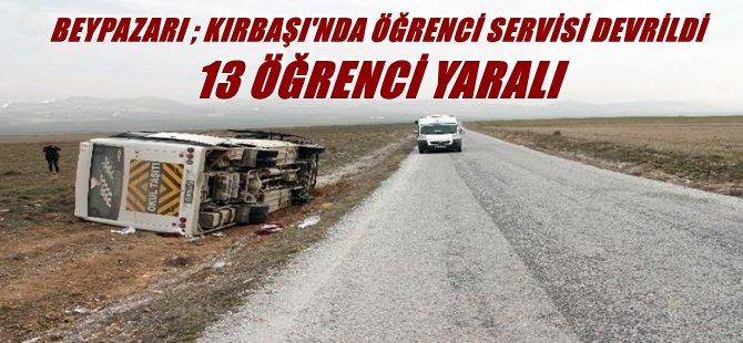Beypazarı ; Kırbaşı'nda Öğrenci Servisi Devrildi  13 Öğrenci Yaralı