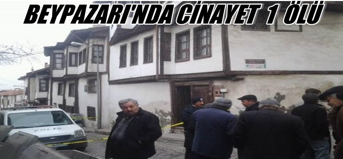 BEYPAZARI BEYTEPE MAHALLESİNDE CİNAYET 1 ÖLÜ