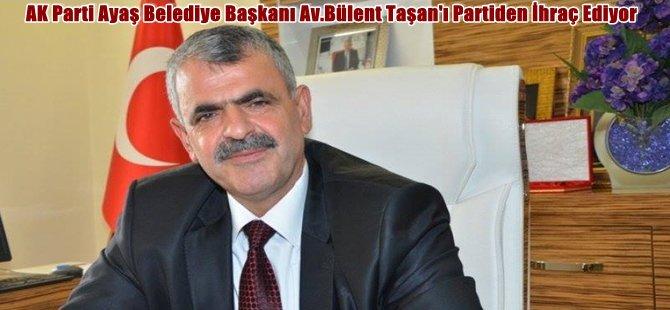 AK Parti Ayaş Belediye Başkanı Av.Bülent Taşan'ı Partiden İhraç Ediyor...