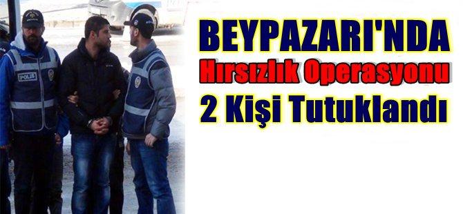 Beypazarı'nda Hırsızlık Operasyonu 2 Kişi Tutuklandı.