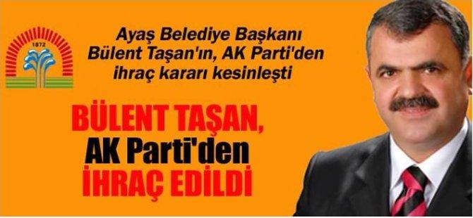 Ayaş Belediye Başkanı Bülent Taşan, AK Parti'den İhraç  Edildi
