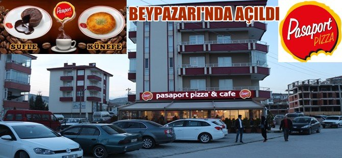 PASAPORT PİZZA CAFE BEYPAZARI'NDA ŞUBESİNİ AÇTI