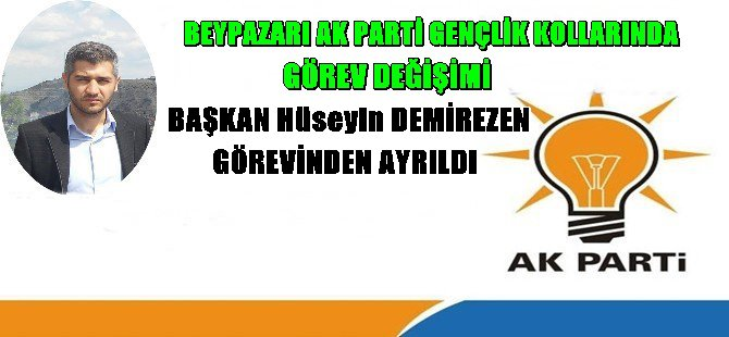 BEYPAZARI AK PARTİ GENÇLİK KOLLARINDA GÖREV DEĞİŞİMİ ; Başkan Hüseyin Demirezen'in Basın ilanı