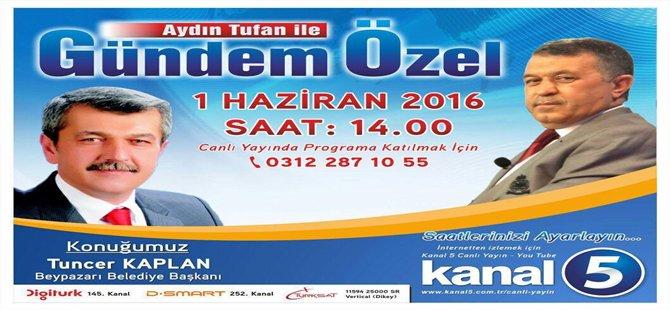 Başkan Tuncer KAPLAN Canlı Yayında Kanal 5 Ekranına Konuk Oluyor.