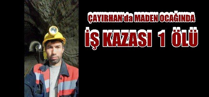 ÇAYIRHAN'da MADEN OCAĞINDA İŞ KAZASI 1 ÖLÜ