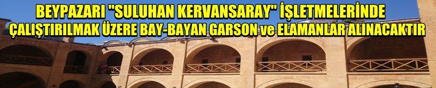 BEYPAZARI ''SULUHAN KERVANSARAY'' İŞLETMELERİNDE ÇALIŞTIRILMAK ÜZERE BAY-BAYAN GARSON ve ELAMANLAR ALINACAKTIR