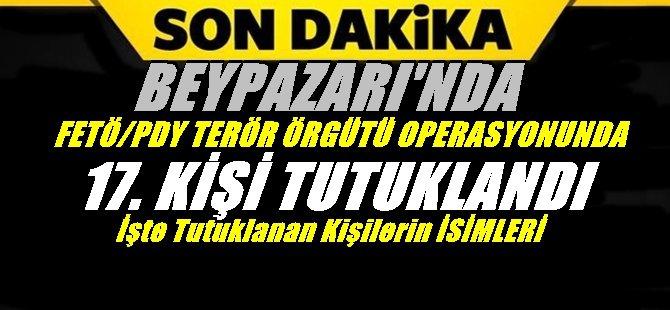 BEYPAZARI'NDA FETÖ/PDY TERÖR ÖRGÜTÜ OPERASYONUNDA 17 KİŞİ TUTUKLANDI İŞTE O İSİMLER