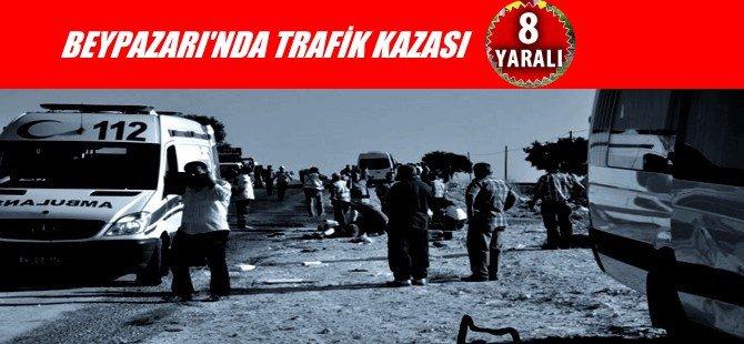 BEYPAZARI İNÖZÜ YOLUNDA TRAFİK KAZASI 8 KİŞİ YARALI