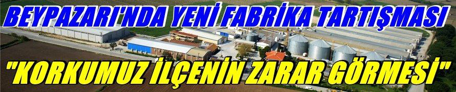 """Beypazarı'nda Yeni Fabrika Tartışması """"KORKUMUZ İLÇENİN ZARAR GÖRMESİ"""""""
