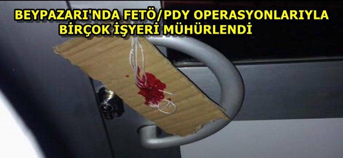 BEYPAZARI'NDA FETÖ/PDY OPERASYONLARIYLA BİRÇOK İŞYERİ MÜHÜRLENDİ