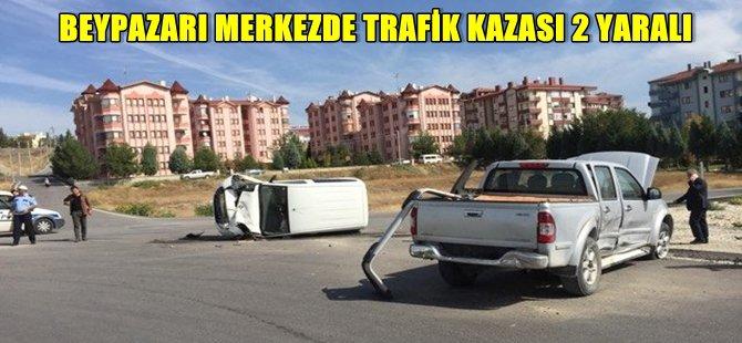 BEYPAZARI MERKEZDE TRAFİK KAZASI 2 YARALI