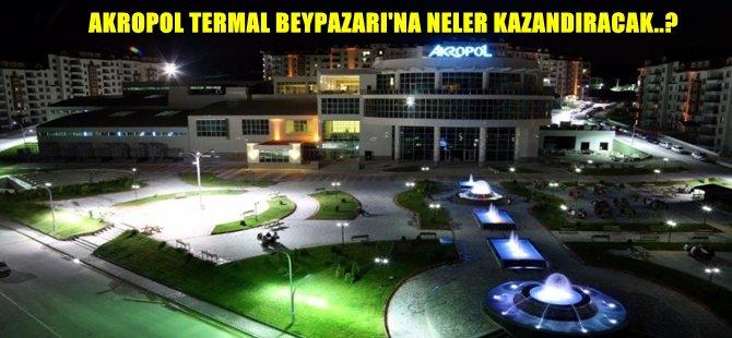 AKROPOL TERMAL BEYPAZARI'NA NELER KAZANDIRACAK..?
