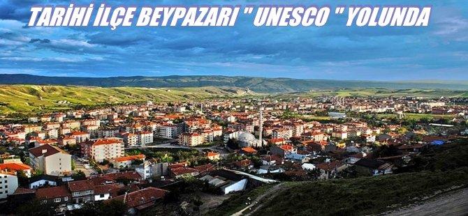 TARİHİ İLÇE BEYPAZARI '' UNESCO '' YOLUNDA