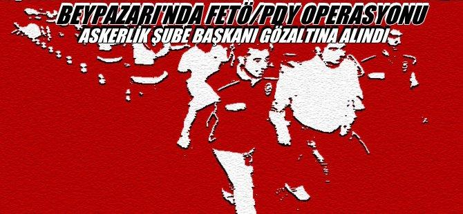 SON DAKİKA..! BEYPAZARI'NDA FETÖ/PDY OPERASYONU ASKERLİK ŞUBE BAŞKANI GÖZALTINA ALINDI