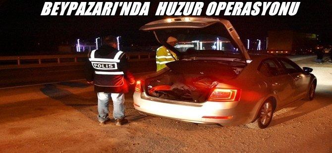 BEYPAZARI'NDA  HUZUR OPERASYONU  YAPILDI
