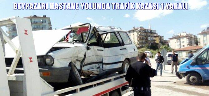 BEYPAZARI HASTANE YOLUNDA TRAFİK KAZASI 1 YARALI