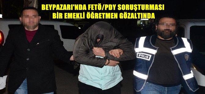 BEYPAZARI'NDA FETÖ/PDY SORUŞTURMASI BİR EMEKLİ ÖĞRETMEN GÖZALTINDA