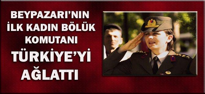 BEYPAZARI'NIN İLK KADIN KOMUTANI TÜRKİYE'Yİ AĞLATTI...