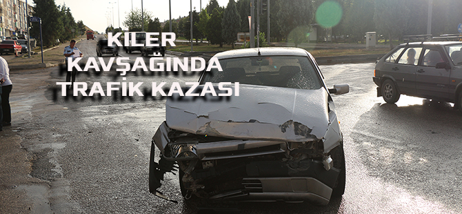 KİLER KAVŞAĞINDA TRAFİK KAZASI