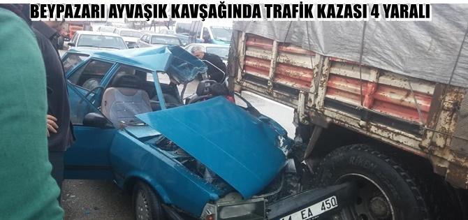 BEYPAZARI AYVAŞIK KAVŞAĞINDA TRAFİK KAZASI 4 YARALI