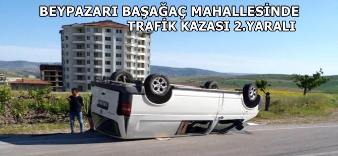 BEYPAZARI BAŞAĞAÇ MAHALLESİNDE TRAFİK KAZASI 2 KİŞİ YARALI