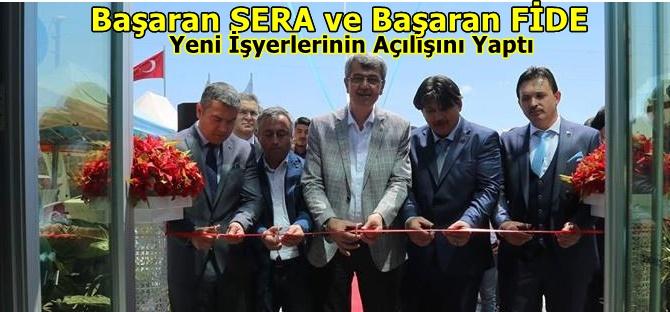 Başaran SERA ve Başaran FİDE Yeni İşyerlerinin Açılışını Yaptı