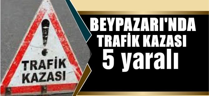 BEYPAZARI'NDA TRAFİK KAZASI 5 KİŞİ YARALI
