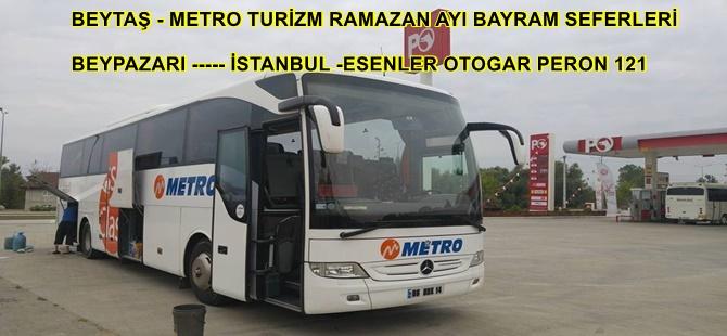 BEYTAŞ - METRO TURİZM RAMAZAN AYI BAYRAM SEFERLERİ  BEYPAZARI ----- İSTANBUL -ESENLER OTOGAR PERON 121