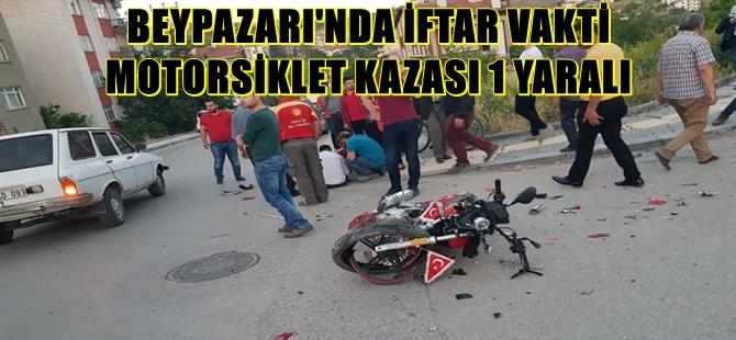 BEYPAZARI'NDA İFTAR VAKTİ MOTORSİKLET KAZASI 1 YARALI