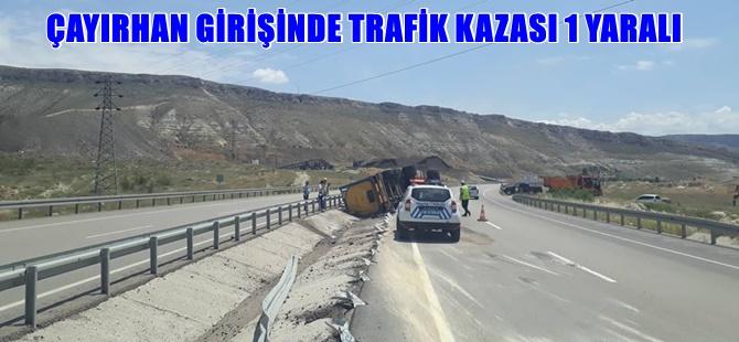 ÇAYIRHAN GİRİŞİNDE TRAFİK KAZASI 1 YARALI