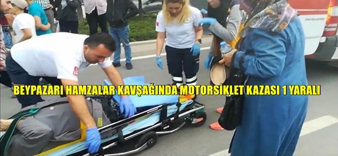BEYPAZARI HAMZALAR KAVŞAĞINDA MOTORSİKLET KAZASI 1 YARALI