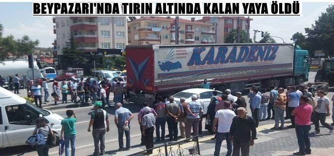 BEYPAZARI'NDA TIRIN ALTINDA KALAN YAYA ÖLDÜ