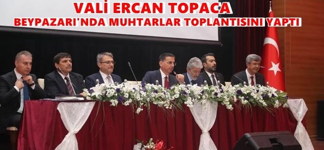 VALİ ERCAN TOPACA BEYPAZARI'NDA MUHTARLAR TOPLANTISINI YAPTI