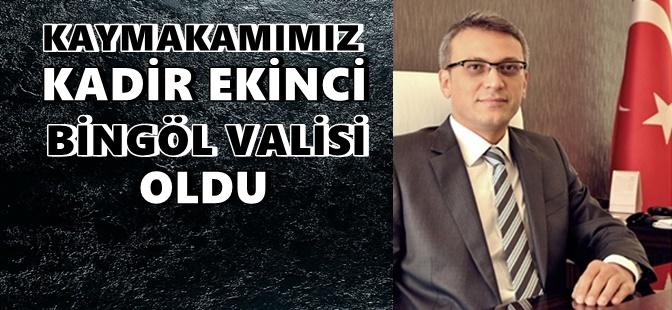 KAYMAKAMIMIZ '' KADİR EKİNCİ '' BİNGÖL VALİLİĞİNE ATANDI