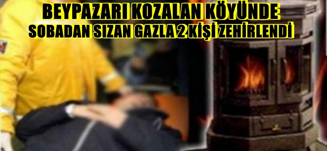 BEYPAZARI KOZALAN KÖYÜNDE SOBADAN SIZAN GAZLA 2 KİŞİ ZEHİRLENDİ