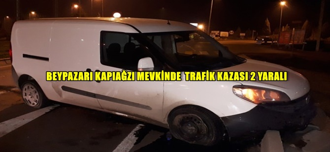 BEYPAZARI KAPIAĞZI MEVKİNDE  TRAFİK KAZASI 2 YARALI