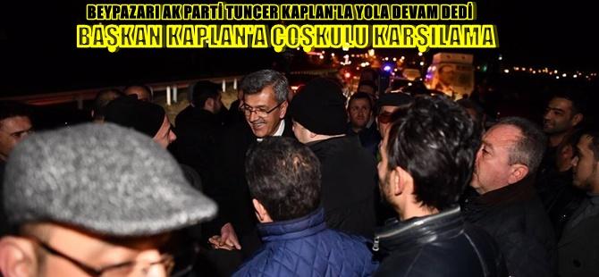 BEYPAZARI AK PARTİ TUNCER KAPLAN'LA YOLA DEVAM DEDİ